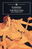 The Bacchae and Other Plays: Ion, The Women of Troy, Helen, The Bacchae