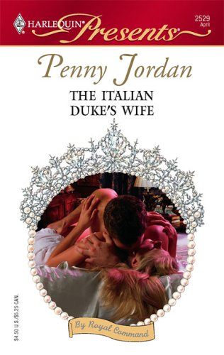 The Italian Duke's Wife (By Royal Command) (Harlequin Presents #2529)