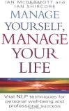 Manage Yourself, Manage Your Life: Vital NLP Techniques for Personal Well-Being and Professional Success