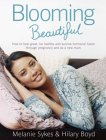 Blooming Beautiful: How To Look Great, Be Healthy And Survive Hormonal Havoc Through Pregnancy And As A New Mum
