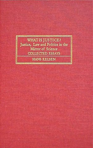 What Is Justice: Justice, Law, And Politics In The Mirror Of Science:  Collected Essays