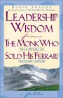 Leadership Wisdom from the Monk Who Sold His Ferrari by Robin S. Sharma
