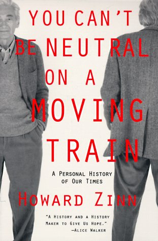 You Can't Be Neutral on a Moving Train by Howard Zinn