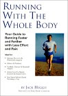 Running With The Whole Body: Your Guide To Running Faster And Farther With Less Effort And Pain