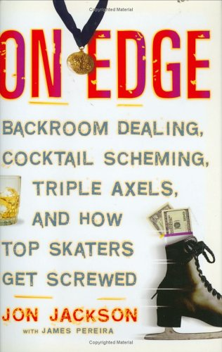 On Edge: Backroom Dealing, Cocktail Scheming, Triple Axels, and How Top Skaters Get Screwed