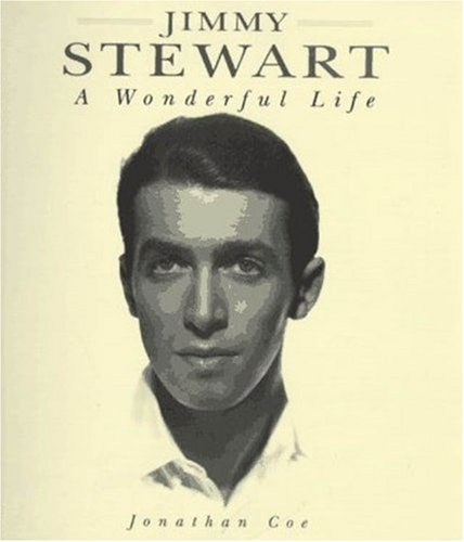 Jimmy Stewart A Wonderful Life By Jonathan Coe Reviews Discussion Bookclubs Lists