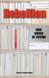 Rebellion: New Voices Of Fiction