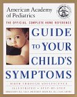 The American Academy of Pediatrics Guide to Your Child's Symptoms: The Official, Complete Home Reference, Birth Through Adolescence (Guide to Your Child's Symptoms)