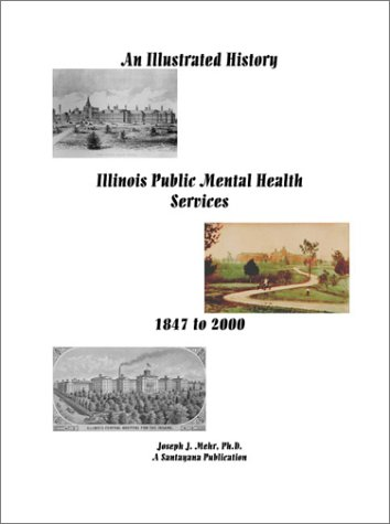An Illustrated History of Illinois Public Mental Health Services: 1847-2000