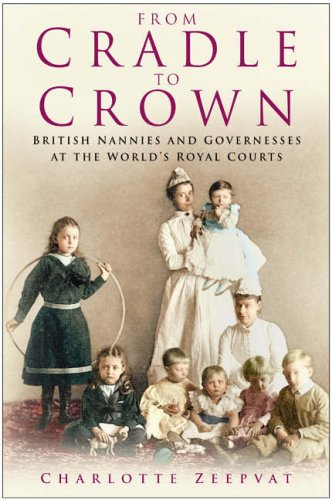 From Cradle to Crown: British Nannies and Governesses at the World's Royal Courts