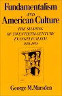 Fundamentalism and American Culture: The Shaping of Twentieth-Century Evangelicalism, 1870-1925