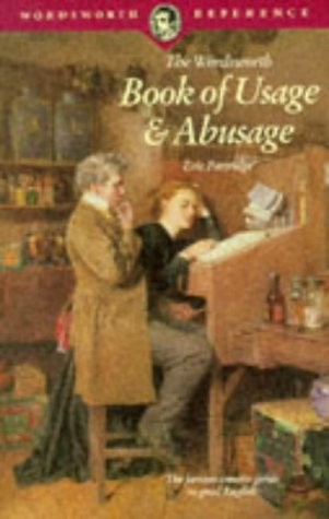The Wordsworth Book Of Usage & Abusage by Eric Partridge