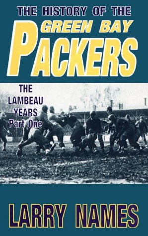 The History Of The Green Bay Packers by Larry Names