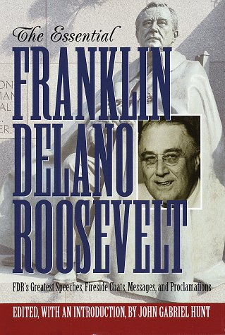 The Essential Franklin Delano Roosevelt by Franklin D. Roosevelt