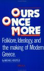 Ours Once More: Folklore, Ideology, And The Making Of Modern Greece
