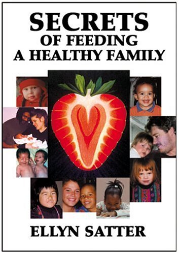 Secrets of Feeding a Healthy Family by Ellyn Satter