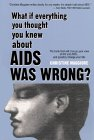 What If Everything You Thought You Knew about AIDS Was Wrong?: The Book That Will Change Your View of HIV and AIDS . . . and Possibly Change Your Life