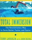 Total Immersion: A Revolutionary Way to Swim Better and Faster