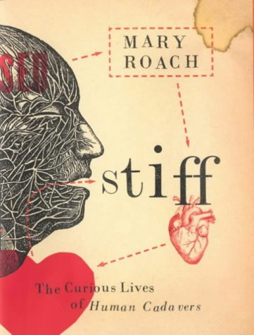 stiff by mary roach Stiff: the curious lives of human cadavers by mary roach - chapter 3, life after death summary and analysis.