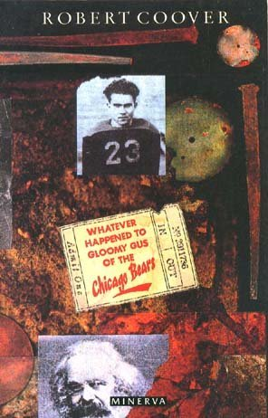 Whatever Happened to Gloomy Gus of the Chicago Bears? by Robert Coover