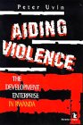 Aiding Violence: The Development Enterprise In Rwanda