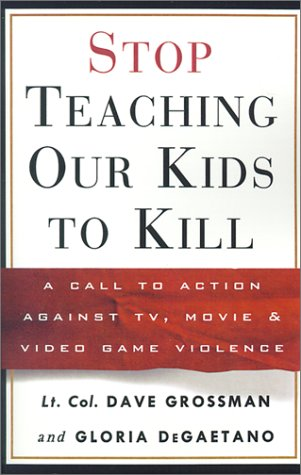 Stop Teaching Our Kids to Kill: A Call to Action Against TV, Movie, and Video Game Violence
