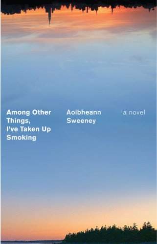 Among Other Things, I've Taken Up Smoking by Aoibheann Sweeney