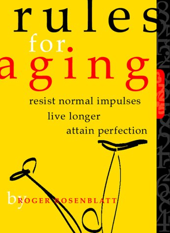 Rules for Aging by Roger Rosenblatt