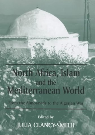 North Africa, Islam and the Mediterranean World by Julia Clancy-Smith