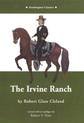 The Irvine Ranch by Robert Glass Cleland