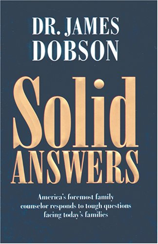 Solid Answers: America's Foremost Family Counselor Responds To Tough Questions Facing Today's Families