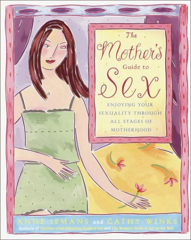 The Mother's Guide to Sex by Anne Semans