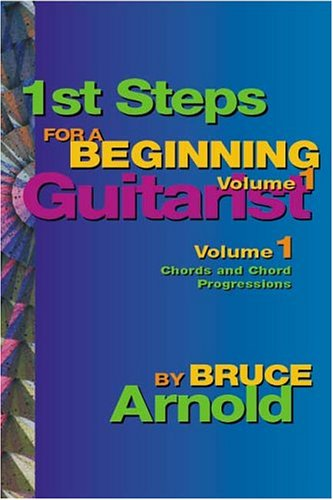 1st Steps for a Beginning Guitarist Volume One by Bruce Arnold
