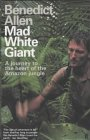 Mad White Giant by Benedict Allen
