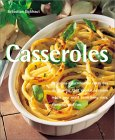 Casseroles: Delicious Casseroles For Every Day Dining For That Special Occasion When You Need Something Easy, Flavorful And Fun