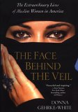 The Face Behind The Veil: The Extraordinary Lives of Muslim Women in America