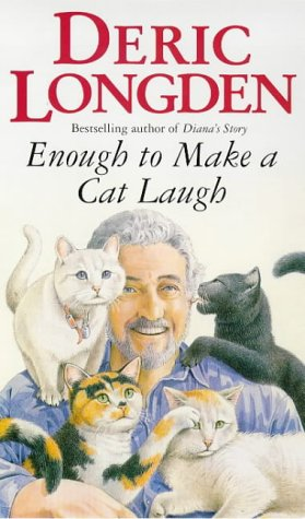 Enough To Make A Cat Laugh by Deric Longden