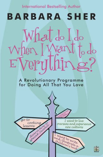 What Do I Do When I Want To Do Everything? by Barbara Sher