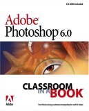 Adobe Photoshop 6.0 Classroom in a Book [With CDROM]