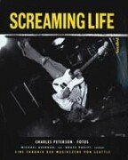 Screaming Lifeeine Chronik Der Musikszene Von Seattle by Michael Azerrad