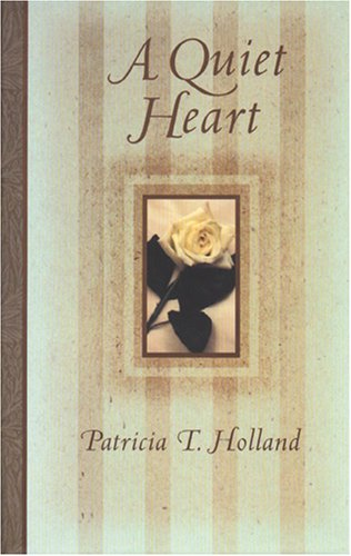A Quiet Heart by Patricia T. Holland