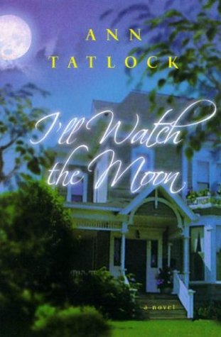 I'll Watch the Moon by Ann Tatlock