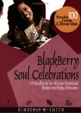 Blackberry Soul Celebrations: A Handbook For African American Bridal And Baby Showers