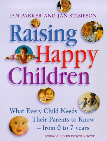 Raising Happy Children: What Every Child Needs Their Parents To Know   From 0 To 7 Years