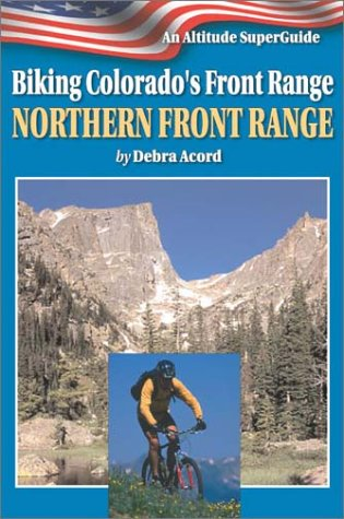 Biking Colorado's Front Range: Northern Front Range (Biking Colorado's Front Range)