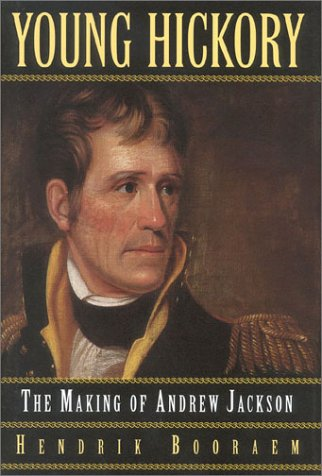 Young hickory the making of andrew jackson by hendrik booraem