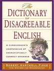 The Dictionary of Disagreeable English: A Curmudgeon's Compendium of Excruciatingly Correct Grammar