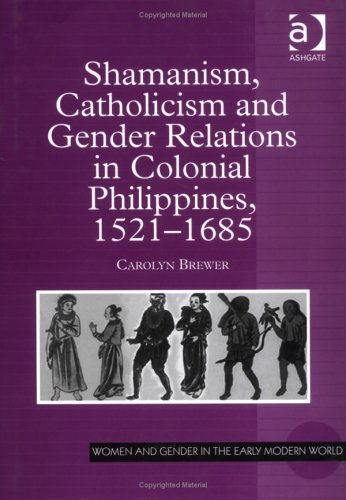 Shamanism, Catholicism, and Gender Relations in Colonial Philippines, 1521-1685