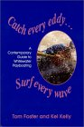 Catch Every Eddy   Surf Every Wave: A Contemporary Guide To Whitewater Playboating