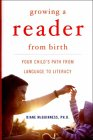 Growing a Reader from Birth: Your Child's Path from Language to Literacy